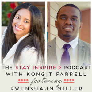 Rwenshaun Miller on The Stay Inspired Podcast with Kongit Farrell