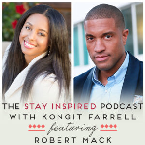 Robert Mack on The Stay Inspired Podcast with Kongit Farrell