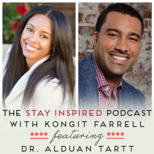 Dr. Alduan Tartt on The Stay Inspired Podcast with Kongit Farrell