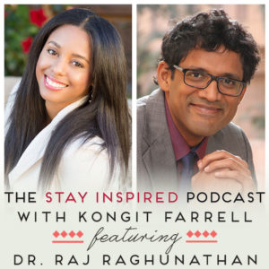 Dr. Raj Raghunathan on The Stay Inspired Podcast with Kongit Farrell